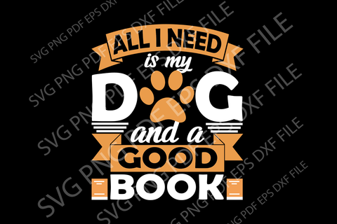 All I need is my dog svg,love dog,dog gift,gift for dog,funny quotes,motivational quote,digital file, vinyl for cricut, svg cut files, svg clipart, silhouette svg, cricut svg file