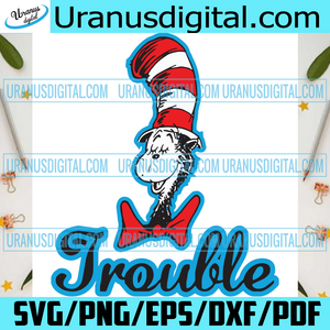 Trouble Cat In The Hat Dr Seuss Svg, Dr Seuss Svg, Dr Seuss Trouble, Trouble Svg, Cat In The Hat Svg, Funny Dr Seuss Svg, Dr Seuss Character, Dr Seuss Story, Dr Seuss Book, Dr Seuss Clipart