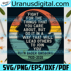 Fight For The Things That You Care About Svg, Trending Svg, Ruth Bader Ginsburg Svg, Women Power, Notorious RBG Svg, Political Quotes, Feminist Quote Svg, Quotes Svg, Best Saying Svg, Law Student Gift, Cut File, Silhouette Files