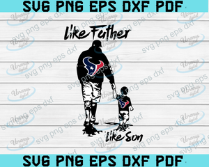 Like father like son,Houston Texans,NFL svg,fathers day svg,fathers day gift,happy fathers day,football,Houston Texans football,