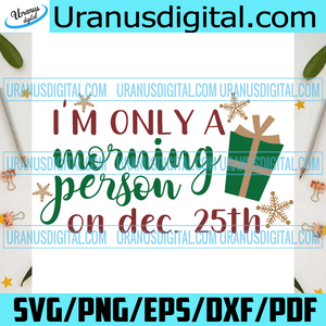 I Am Only A Morning Person On Dec 25th, Christmas Png, Christmas Gifts Png, Merry Christmas, Christmas Holiday, Christmas Party, Funny Christmas, Xmas Gift, Merry Christmas Png, Christmas Day Png, Christmas Decor