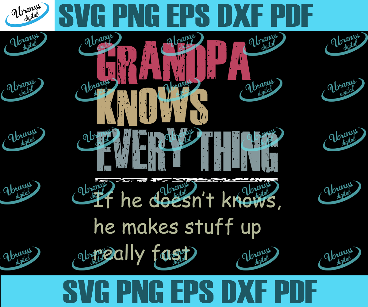 Grandpa knows everything ,funny Grandpa,papa shirt, grandpa gift, gift for grandpa, grumpa shirt, grandpa shirt, fathers day gift, husband gift,,fathers day shirt,funny dad shirt,silhouette svg, cricut svg files, decal and vinyl,