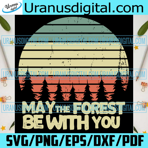 May The Forest Be With You Svg, Trending Svg, Sunset Svg, Camping Svg, Forest Svg, Camper Svg, Vintage Forest Svg, Retro Forest Svg, Quotes Svg, Saying Svg, Sunset Camping Svg, Camp Svg, Camping Lover