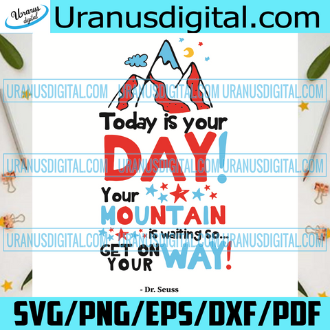 Today Is Your Day Dr Seuss Svg, Svg, Dr Seuss Svg, Svg, Cat In The Hat Svg, Dr Seuss Quote, Dr Seuss Book Svg, Seuss Svg, Seuss Book Svg, Hiking Svg, Mountain Hiking Svg