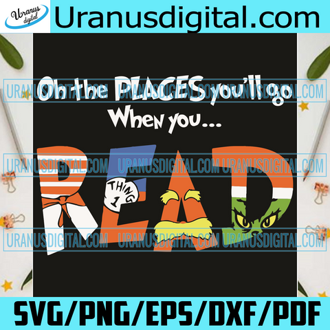 Oh The Places You'll Go When You Read Svg, Dr Seuss Svg, Svg, Reading Books Svg, Read Dr Seuss, Reading Svg, Reading Festival Svg, Cat In The Hat Svg, The Cat In The Hat, Seuss Svg, The Lorax Svg