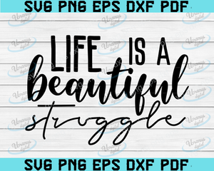 Life is a Beautiful Struggle - Silhouette - Cricut - Cut File - SVG Design - Motivational - Girl Quotes -