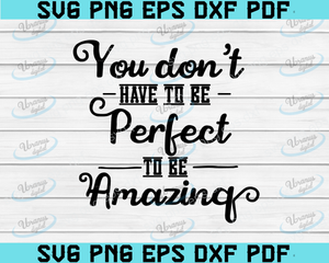 You Don't Have To Be Perfect To Be Amazing - Cut with Cricut/Print and Frame