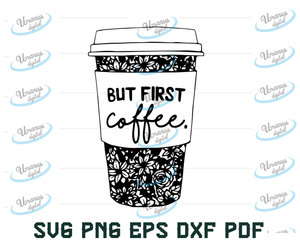 But First Coffee SVG, But First, Coffee Quotes, Cover Svgs, Coffee Lover Sayings, Cricut, Silhouette, Cut Files