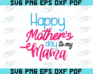 Happy Mothers Day To My Mama Svg Happy Mother S Day Svg Mother S Day Uranusdigital