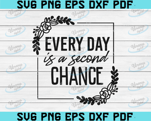 Every day is a second chance  svg ,SVG Cut File