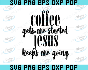 Coffee gets me started Jesus keeps me going svg, cut files cricut silhouette, inspirational svg quotes designs for shirts, mom life designs