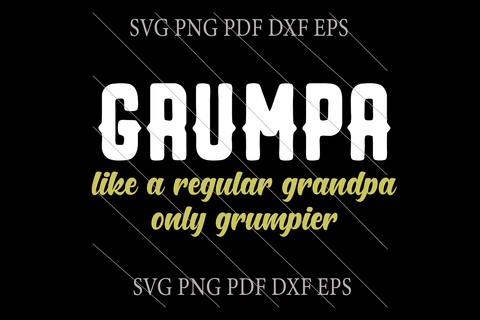 Grumpa like a regular grandpa only grumpier svg,funny quotes,motivational quote,digital file, vinyl for cricut, svg cut files, svg clipart, silhouette svg, cricut svg file