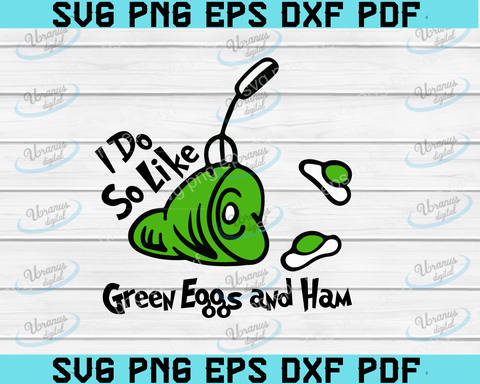 I do so like green eggs and ham svg, Dr. Seuss svg, quotes, read across America, eggs, ham, green, design, t-shirt, cut files, silhouette