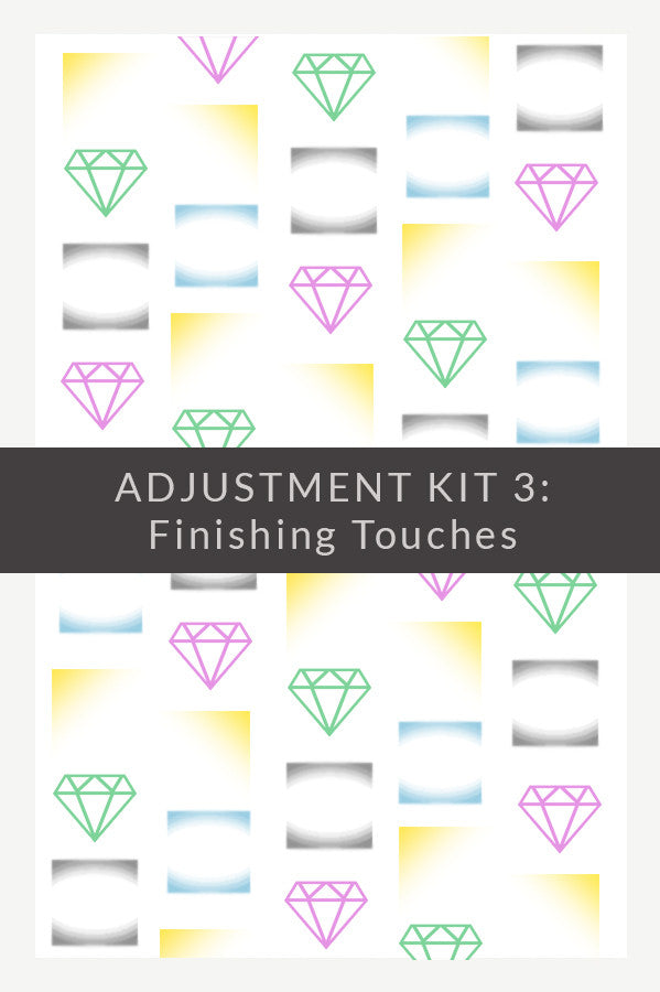 Adjustment Kit 3: Finishing Touches