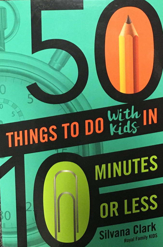 50 Things To Do With Kids in 10 Minutes or Less