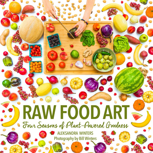Raw Food Art - Four Seasons of Plant-Powered Goodness | eBook