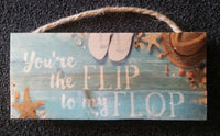 You're the Flip to My Flop Hanging sign