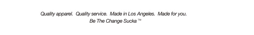 QUALITY APPAREL. QUALITY SERVICE. MADE IN LOS ANGELES. MADE FOR YOU