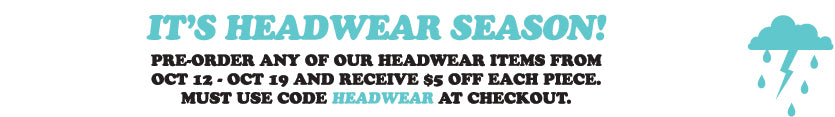 Pre-Order any of our Headwear Items from Oct 12-Oct 19 for a $5 discount