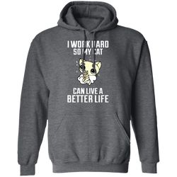 I Work Hard So My Cat Can Have A Better Life Hoodie