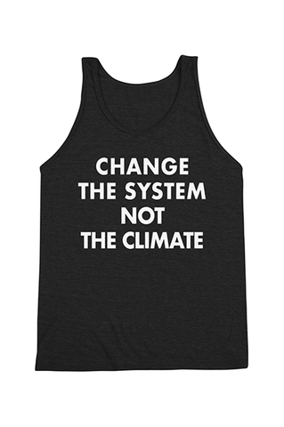 Change the system not the climate tank top