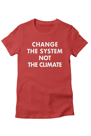 Change the system not the climate t-shirt