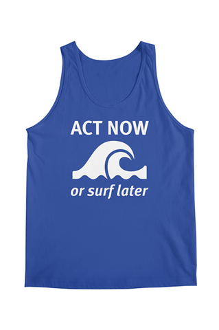Act now or surf later tank top (men's)