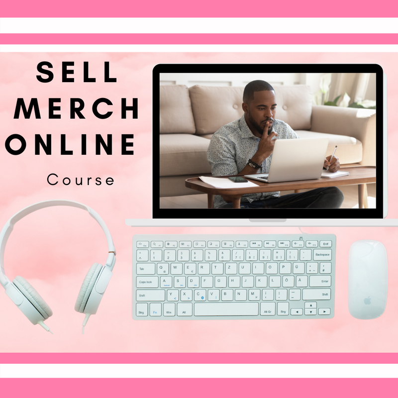 Sell Your Own Merch - Online Course (pre-order)
