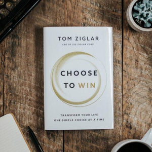 Choose To Win by Tom Ziglar