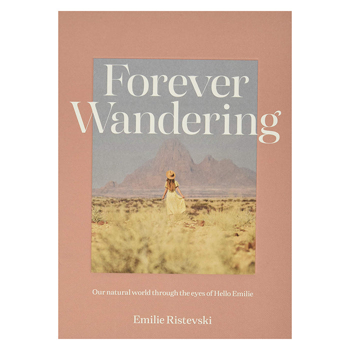Forever Wandering: Our Natural World Through The Eyes Of Hello Emilie