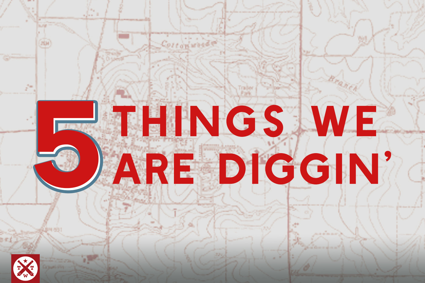 5 Things We Are Diggin' - #TWT5 001