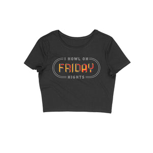 I Howl On Friday Nights Women's Crop Top