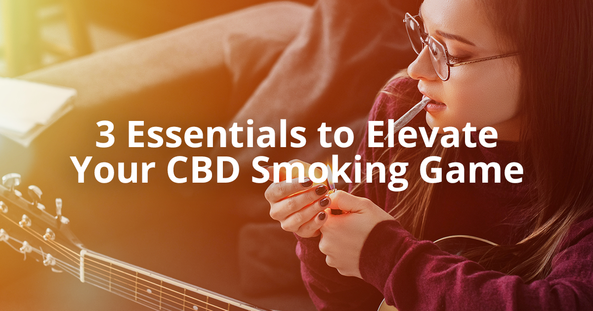 3 Essentials to Elevate Your CBD Smoking Game