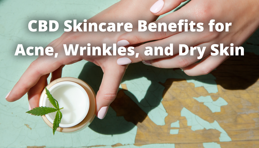 CBD Skincare Benefits for Acne, Wrinkles, and Dry Skin