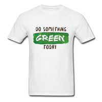Do Something Green Today Unisex Classic T-Shirt - white