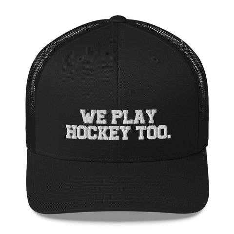 We play hockey White Letters Trucker Cap