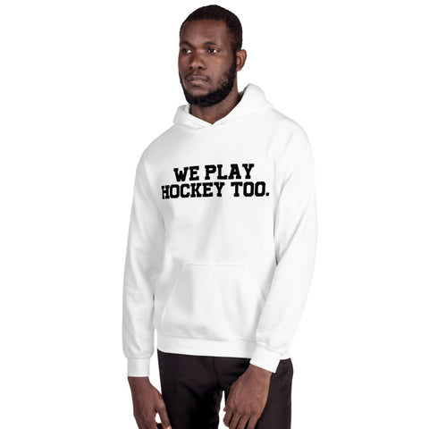 We play hockey too Unisex Hoodie