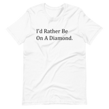 I'd Rather Be On A Diamond Short-Sleeve Unisex T-Shirt