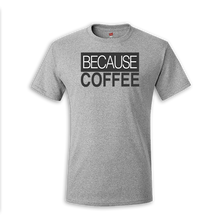 Load image into Gallery viewer, Because Coffee Tee