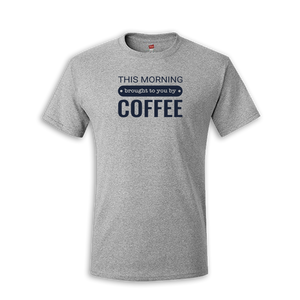 Brought to You By Coffee Tee