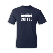 Load image into Gallery viewer, Brought to You By Coffee Tee