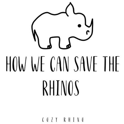 HOW WE CAN SAVE THE RHINOS