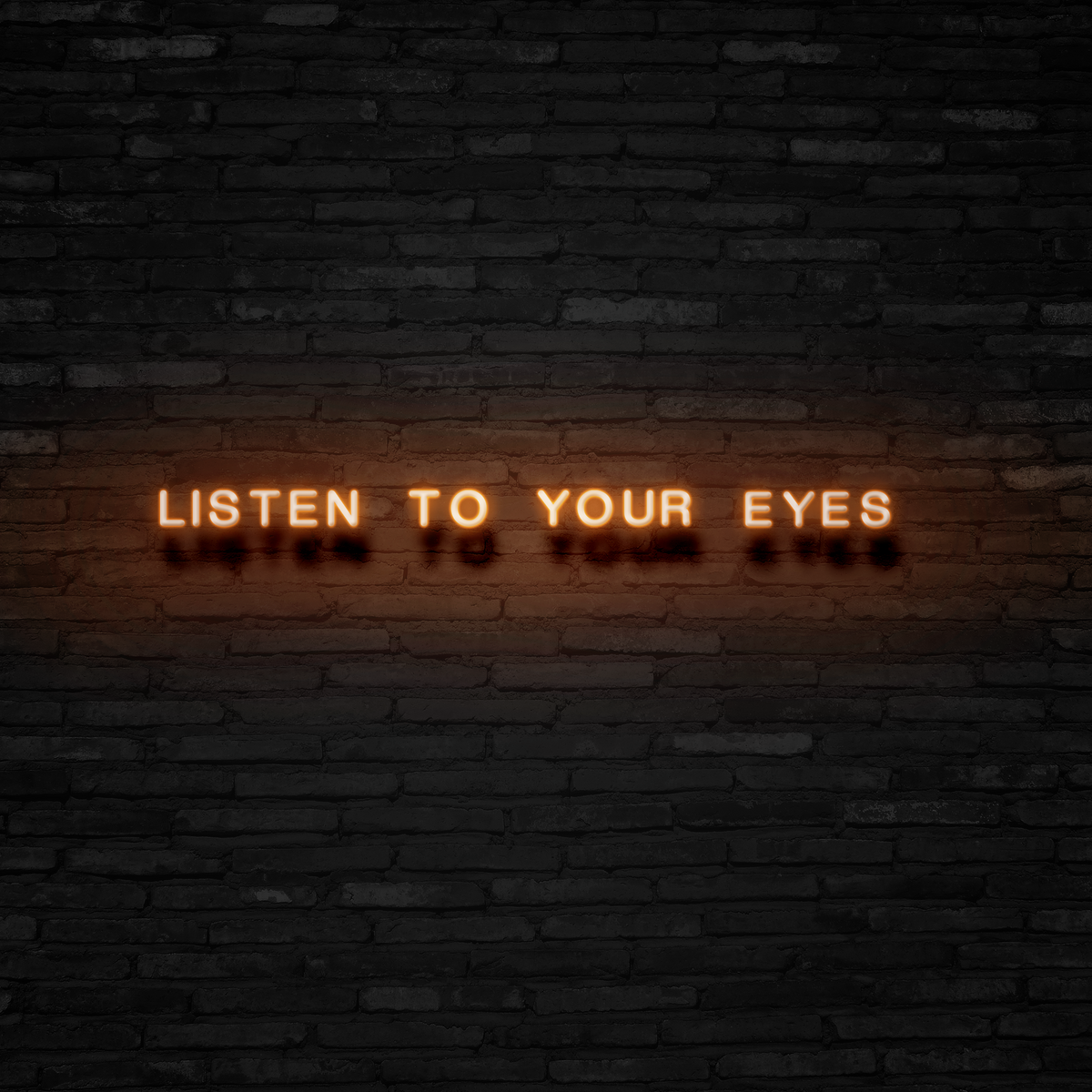 LISTEN TO YOUR EYES - Neon Sign