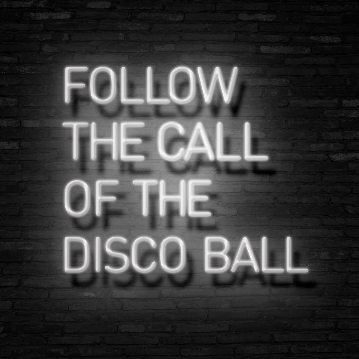 Follow The Call Of The Disco Ball - Neon Sign