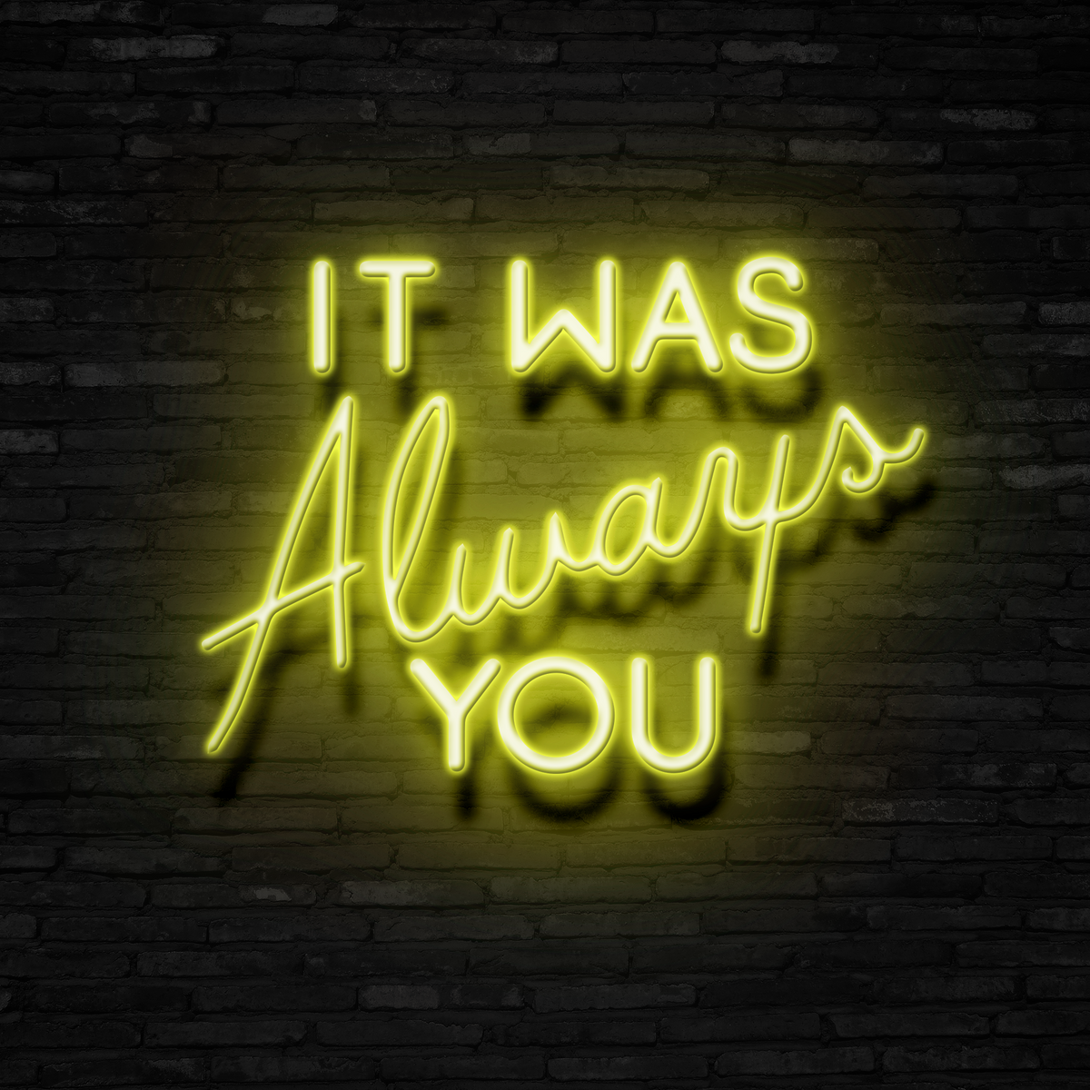 It Was Always You - Neon Sign