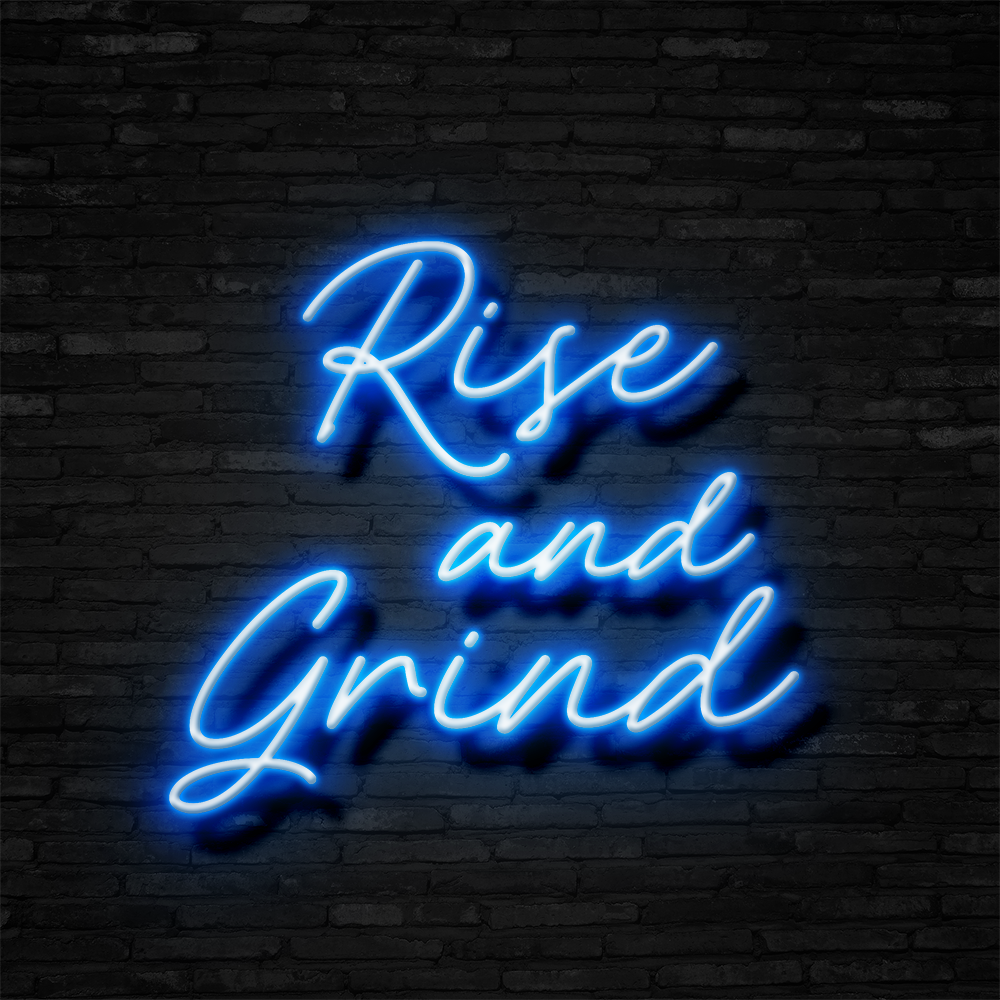 Rise And Grind - Neon Sign