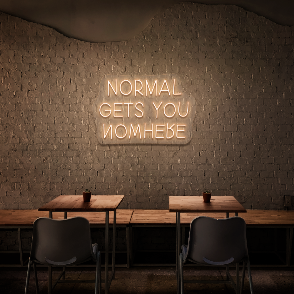Normal Gets You Nowhere - Neon Sign