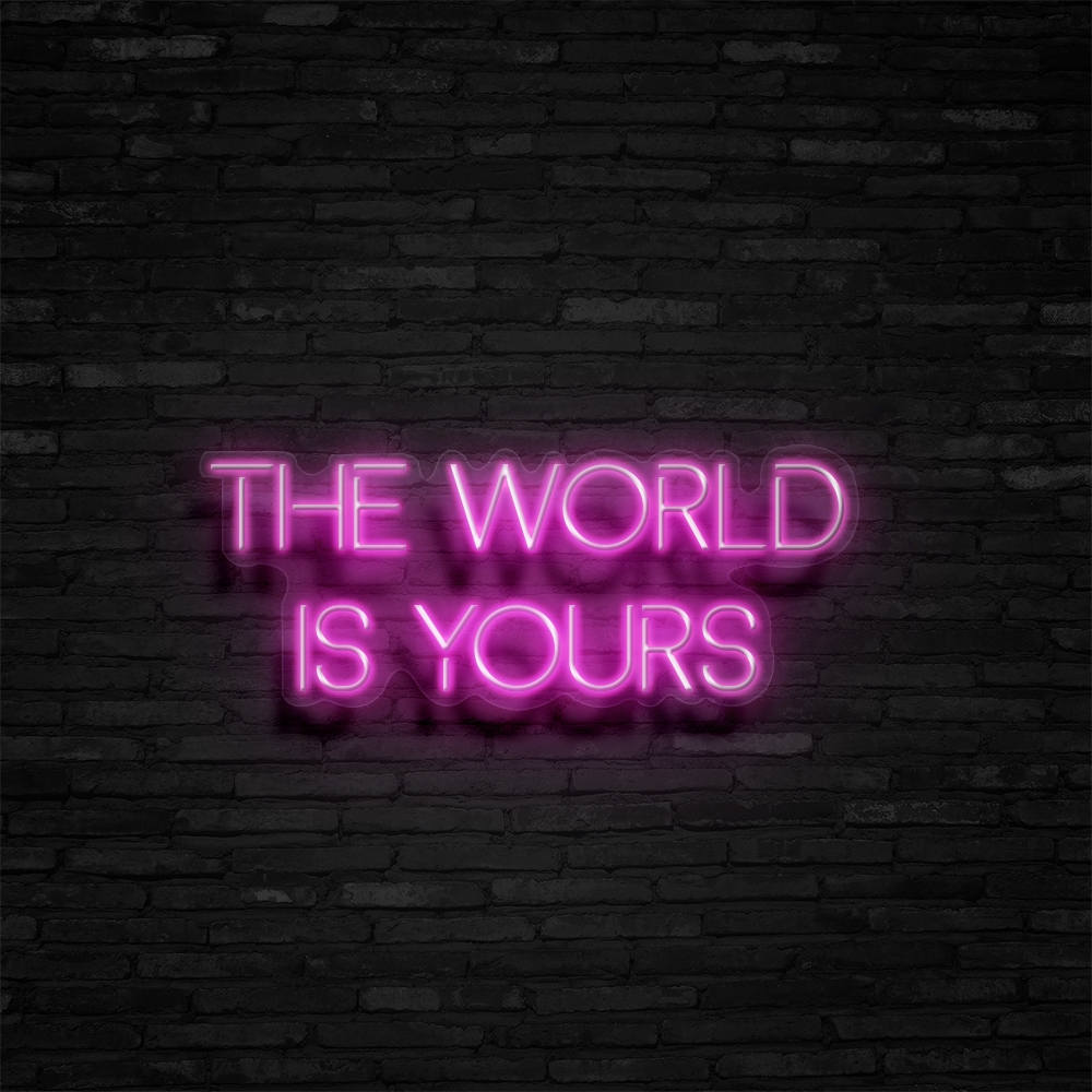 The World Is Yours - Neon Sign