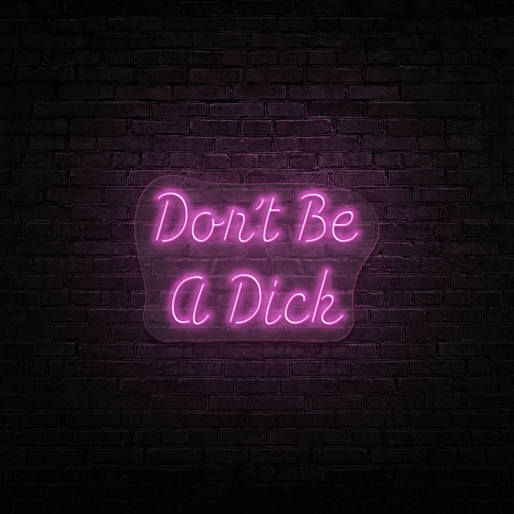 Don't Be A Dick - Neon Sign