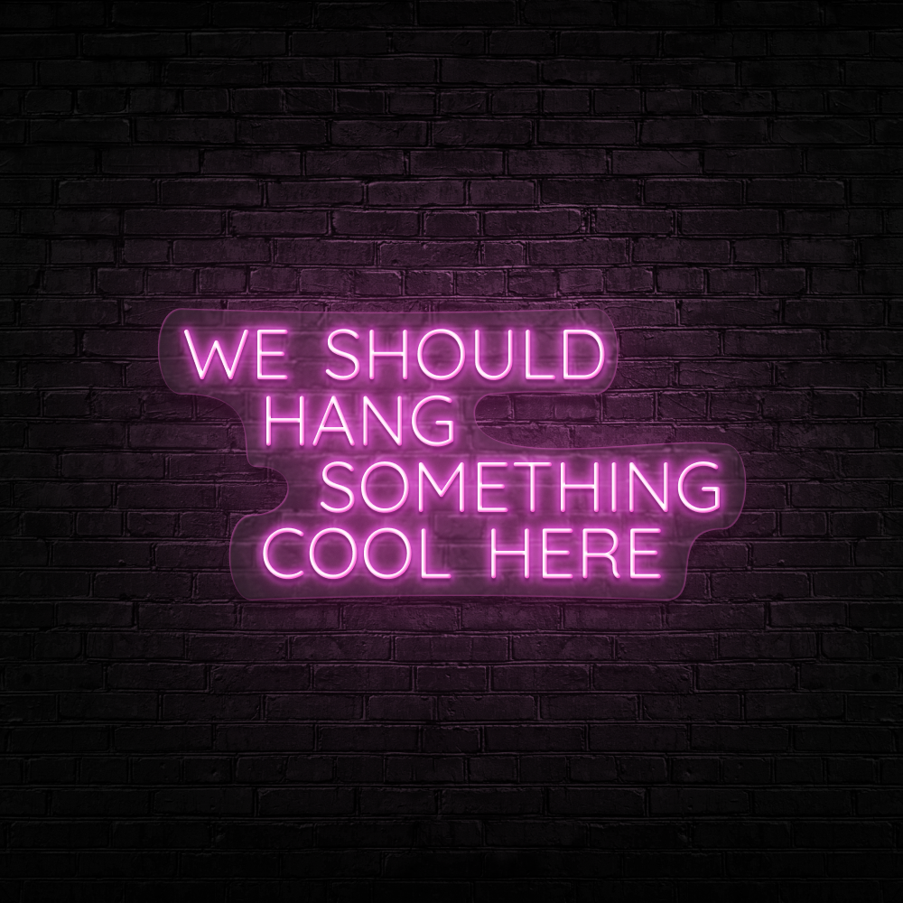 We Should Hang Something Cool - Neon Sign